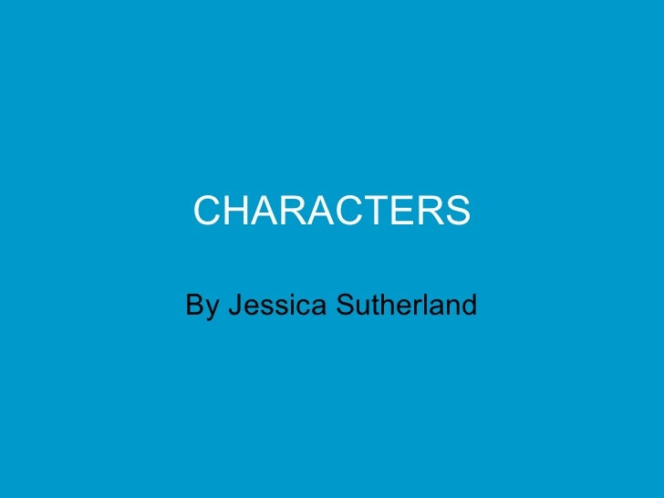 CHARACTERS By Jessica Sutherland