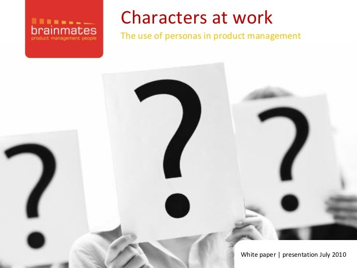Characters at workThe use of personas in product management                                                      Page no. ...