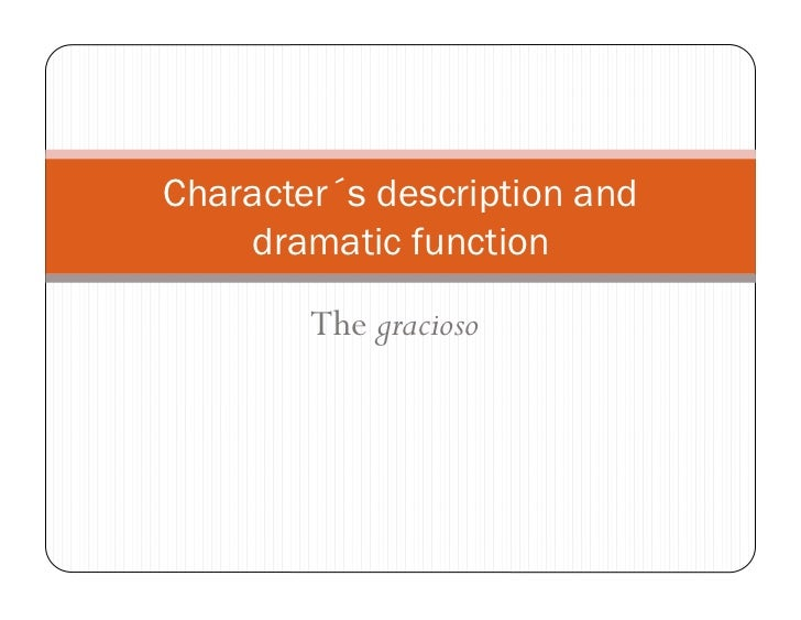 Character´s description and    dramatic function        The gracioso