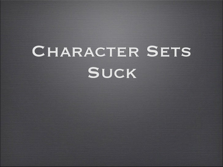 Character Sets    Suck