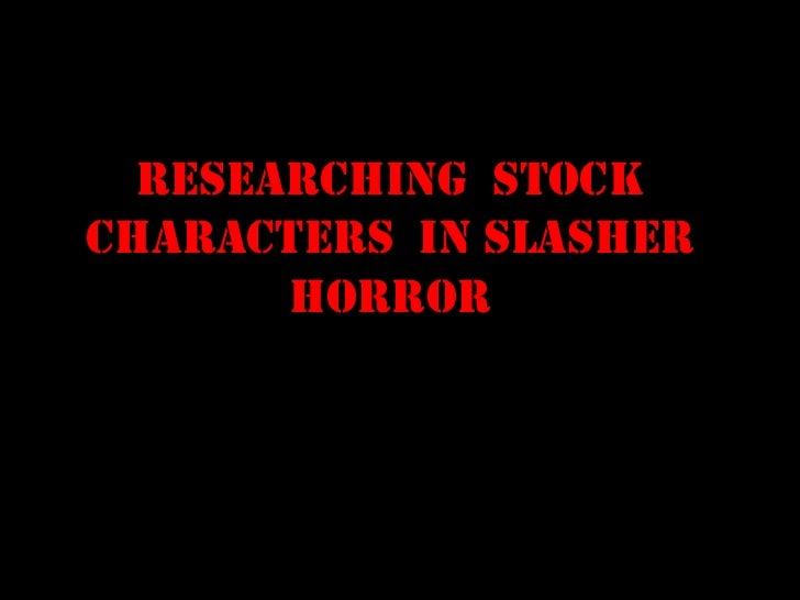 Researching  stock characters  in slasher horror<br />