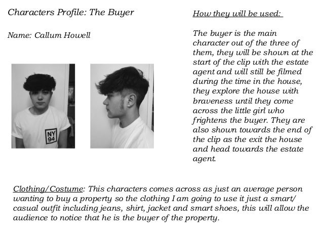 Characters Profile: The Buyer Name: Callum Howell How they will be used: The buyer is the main character out of the three ...