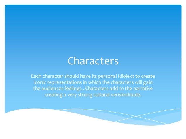 CharactersEach character should have its personal idiolect to create iconic representations in which the characters will g...