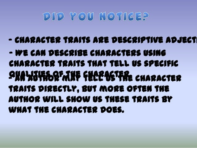 - Character traits are descriptive adjecti - We can describe characters using character traits that tell us specific quali...