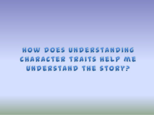 - Help us understand why characters speak and act the way they do. -Help us understand what the characters think or why th...