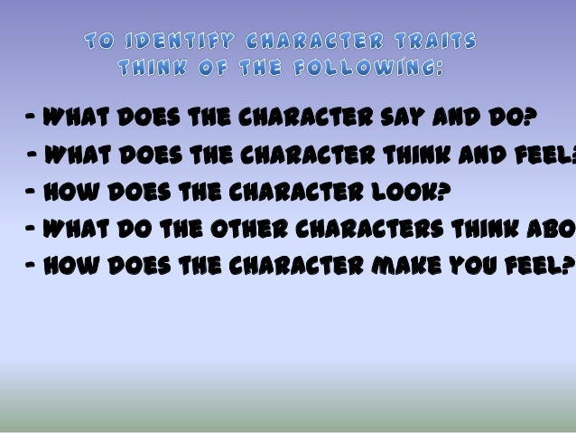- What does the character say and do? - What does the character think and feel? - How does the character look? - What do t...
