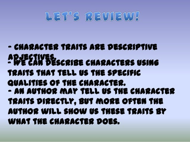 - What does the character say and do? - What does the character think and feel? does the character look? - How - What do t...