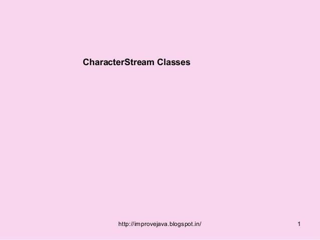 CharacterStream Classes       http://improvejava.blogspot.in/   1