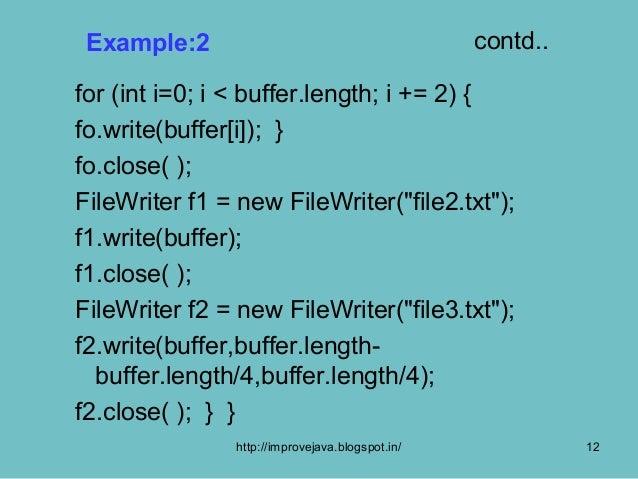 Example:2                                        contd..for (int i=0; i < buffer.length; i += 2) {fo.write(buffer[i]); }fo...