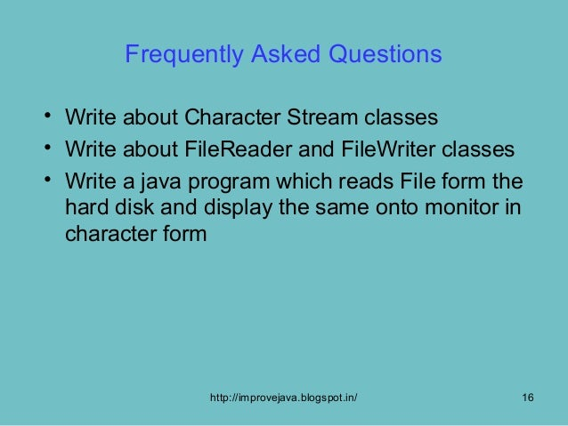 Frequently Asked Questions• Write about Character Stream classes• Write about FileReader and FileWriter classes• Write a j...