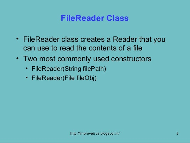 FileReader Class• FileReader class creates a Reader that you  can use to read the contents of a file• Two most commonly us...