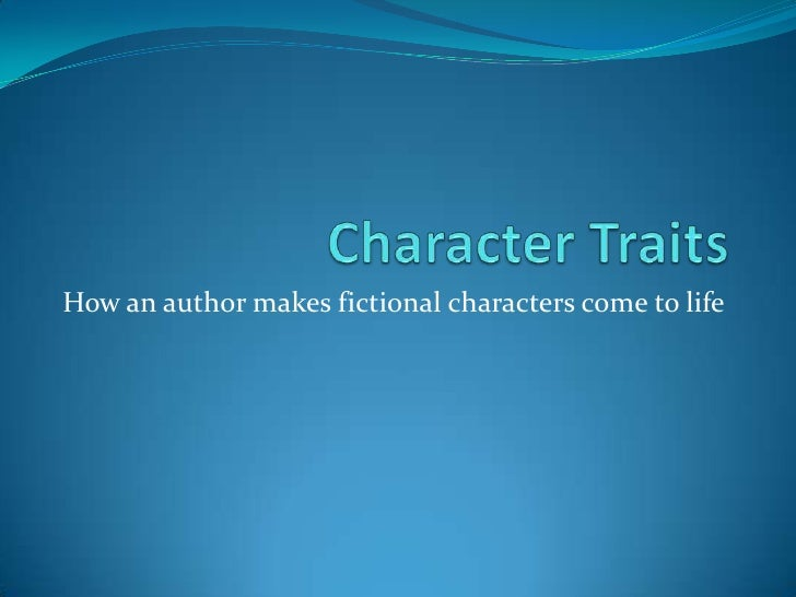 Character Traits<br />How an author makes fictional characters come to life<br />