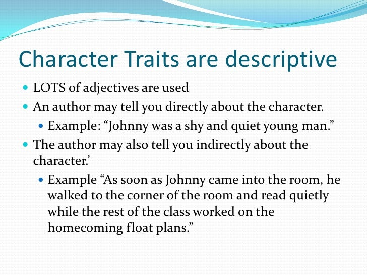 Character Traits are descriptive<br />LOTS of adjectives are used<br />An author may tell you directly about the character...