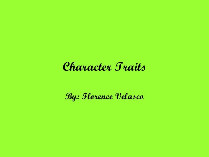 Character TraitsBy: Florence Velasco