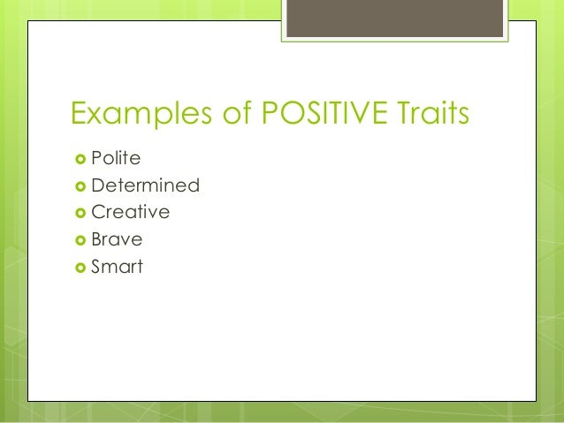 Examples of POSITIVE Traits   Polite   Determined   Creative   Brave   Smart