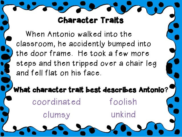 When Antonio walked into the classroom, he accidently bumped into the door frame. He took a few more steps and then trippe...