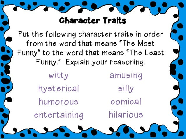 """Character Traits Put the following character traits in order from the word that means """"The Most Funny"""" to the word that me..."""