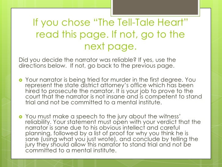 why is the character in tell tale heart insane A basic summary before we begin our analysis of the tell-tale heart, let's take a look at a summary of the story the story begins with the narrator telling us that he's not insane.