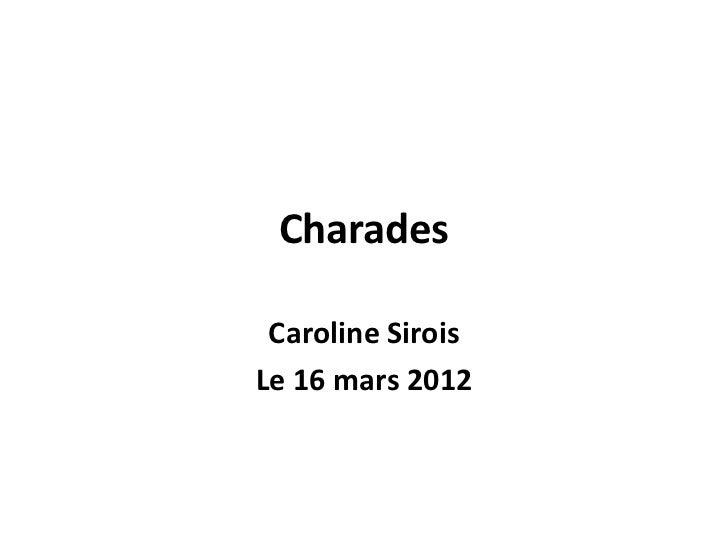 Charades Caroline SiroisLe 16 mars 2012