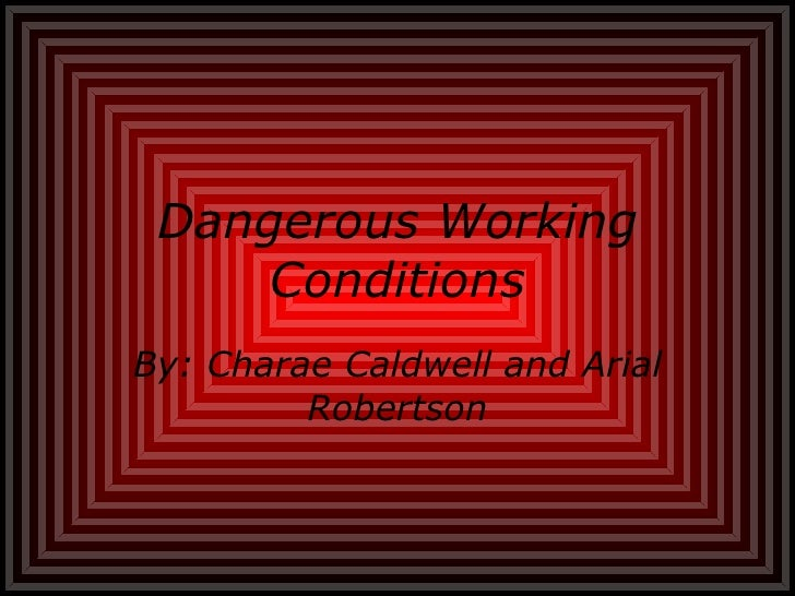 Dangerous Working Conditions By: Charae Caldwell and Arial Robertson