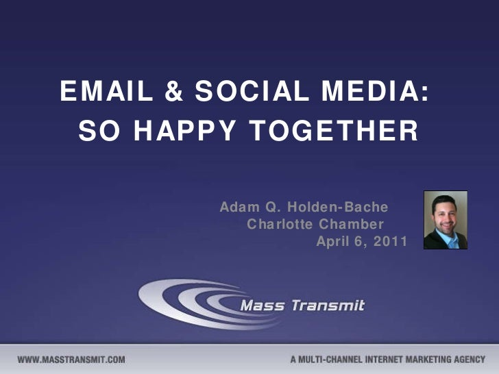 EMAIL & SOCIAL MEDIA:  SO HAPPY TOGETHER Adam Q. Holden-Bache  Charlotte Chamber  April 6, 2011