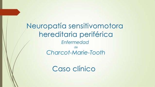 Neuropatía sensitivomotora   hereditaria periférica         Enfermedad             de     Charcot-Marie-Tooth      Caso cl...