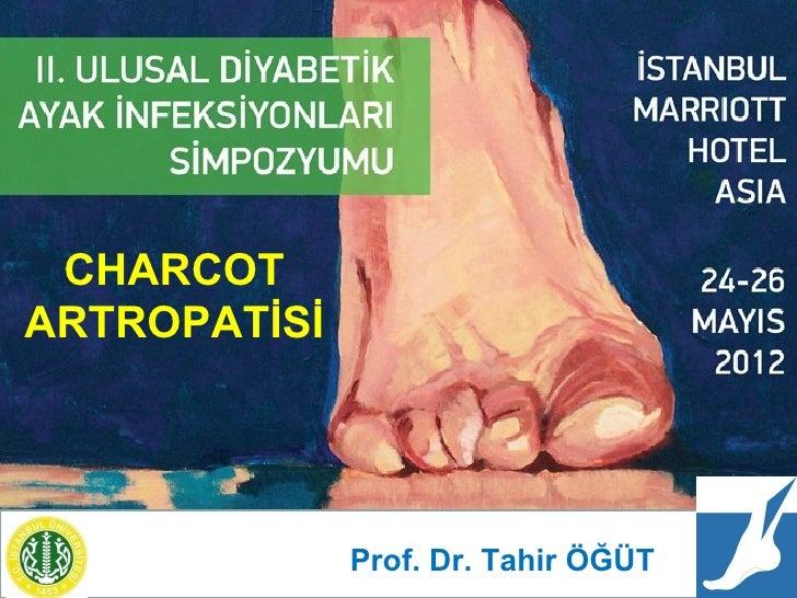 25 Mayıs 2012DİYABETİK AYAKTA ORTOPEDİK SORUNLAR                    ve         CHARCOT ARTROPATİSİ CHARCOTARTROPATİSİ   Dr...
