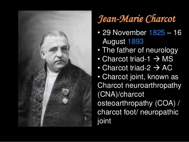 Charcots Neuralgic Triad named after Jean Marie Charcot the father of neurology