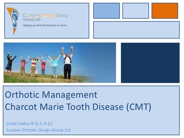 Orthotic ManagementCharcot Marie Tooth Disease (CMT)Linda Laakso B.Sc.C.O.(c)Custom Orthotic Design Group Ltd