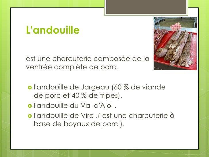 L'andouille<br />est une charcuterie composée de la ventrée complète de porc.<br />l'andouille de Jargeau (60% de viande ...