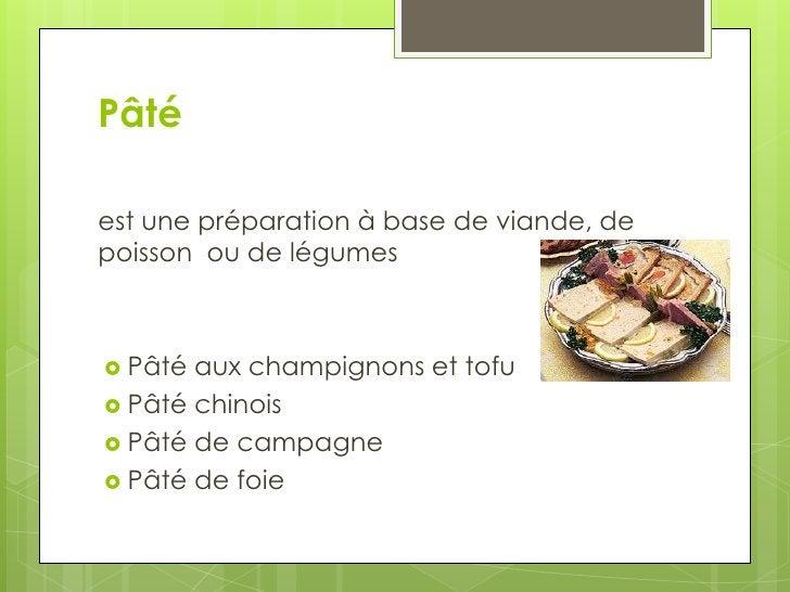 Pâté  <br />est une préparation à base de viande, de poisson  ou de légumes<br />Pâté aux champignons et tofu<br />Pâté ch...