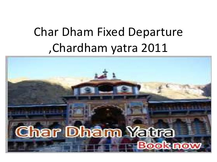 Char dham fixed departure ,chardham yatra 2011
