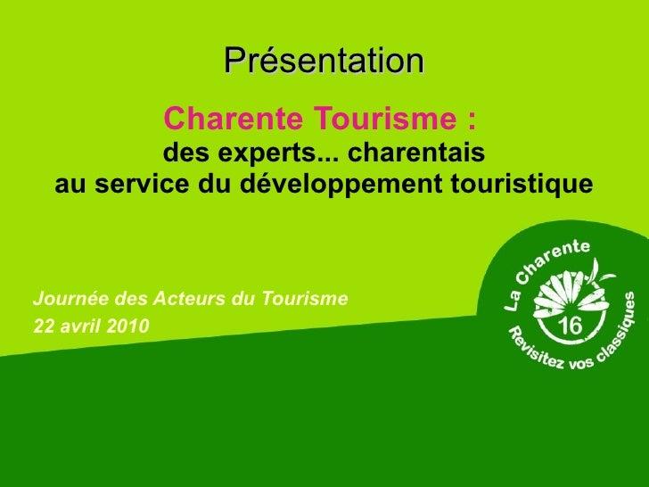 Présentation             Charente Tourisme :           des experts... charentais   au service du développement touristique...