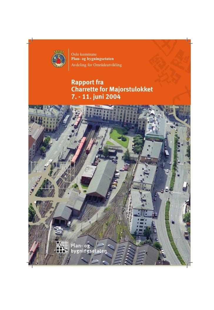 Oslo kommune Plan- og bygningsetaten Avdeling for Områdeutvikling    Rapport fra Charrette for Majorstulokket 7. - 11. jun...