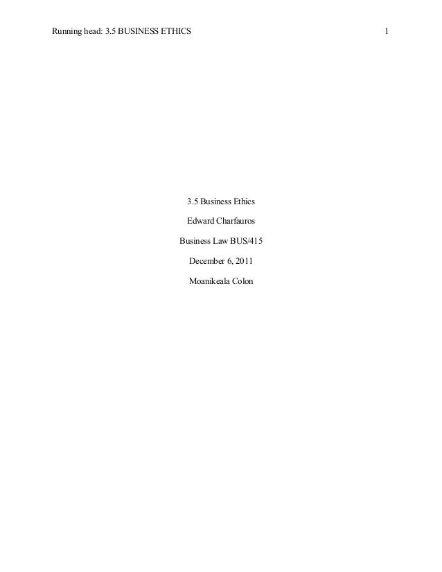 Running head: 3.5 BUSINESS ETHICS  3.5 Business Ethics Edward Charfauros Business Law BUS/415 December 6, 2011 Moanikeala ...