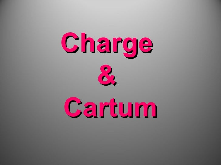 Charge  &Cartum