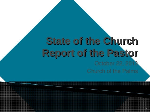 State of the Church Report of the Pastor October 22, 2013 Church of the Palms  1