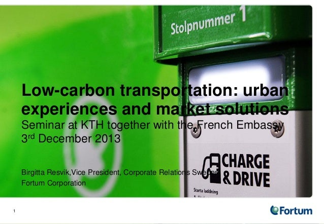 1 Low-carbon transportation: urban experiences and market solutions Seminar at KTH together with the French Embassy 3rd De...