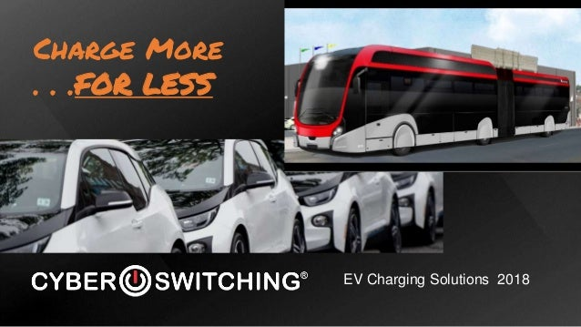 EV Charging Solutions 2018 Charge More . . .FOR LESS
