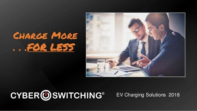Charge More...For Less with Cyber Switching EV Solutions Slide 2