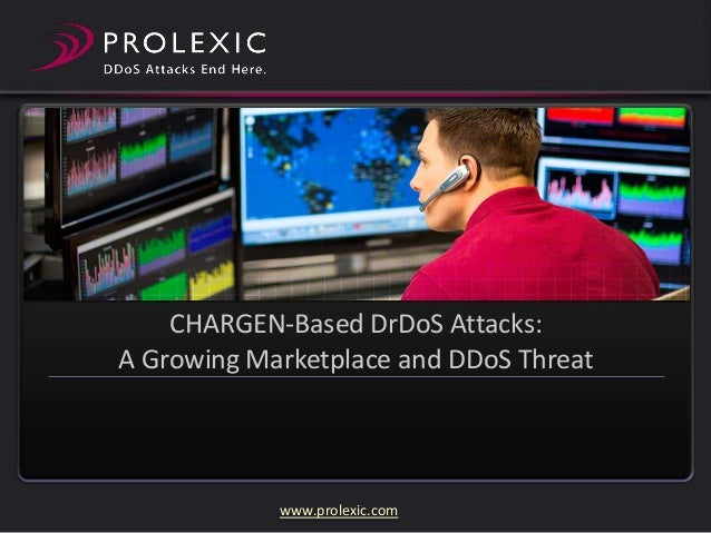 CHARGEN-Based DrDoS Attacks: A Growing Marketplace and DDoS Threat  www.prolexic.com