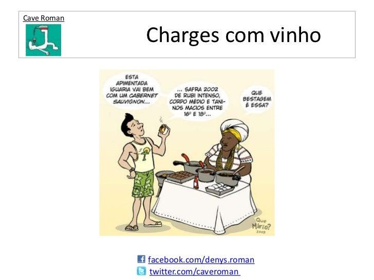 Cave Roman             Charges com vinho             facebook.com/denys.roman              twitter.com/caveroman