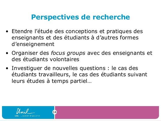 Perspectives de recherche• Etendre l'étude des conceptions et pratiques desenseignants et des étudiants à d'autres formesd...