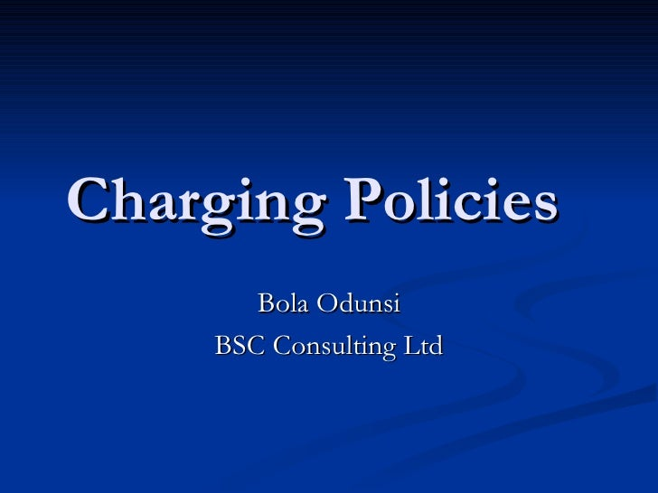 Charging Policies Bola Odunsi BSC Consulting Ltd