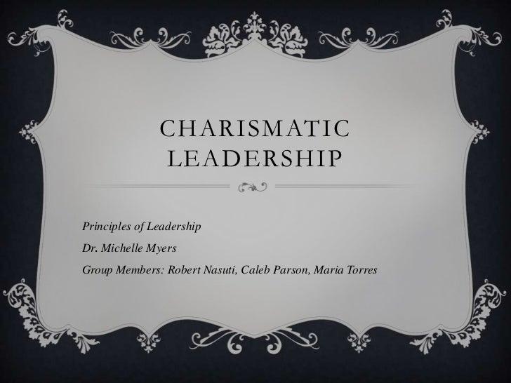 CHARISMATIC        leadERSHIP<br />Principles of Leadership<br />Dr. MichelleMyers<br />Group Members: Robert Nasuti, Cale...