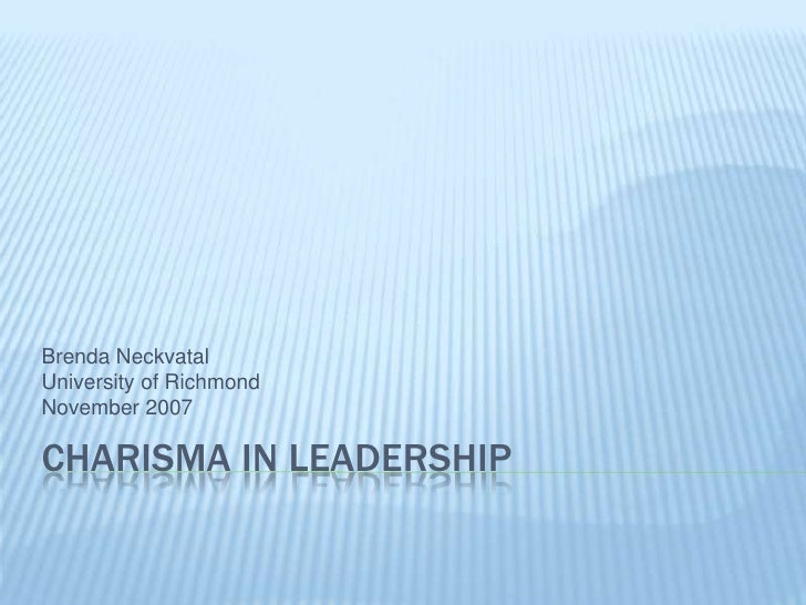 Charisma in Leadership<br />Brenda Neckvatal<br />University of Richmond<br />November 2007<br />