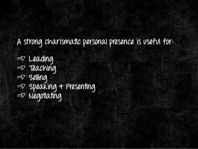 A strong charismatic personal presence is vsetvl tor:   = l7 Leading  = l7 Teaching  :17 selling  = l7 speaking 4' Present...