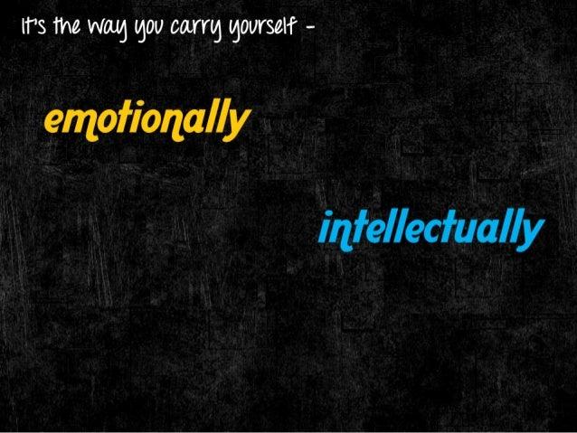 IT'S the wag gou carrg gourself -  enzofiorzally  irzfellecfually psychologically