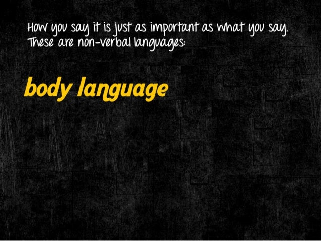 HOW lgOll sag i1' i3 JUST as important as WhaT lgOll  These are non—verbal languages:   body language  voice