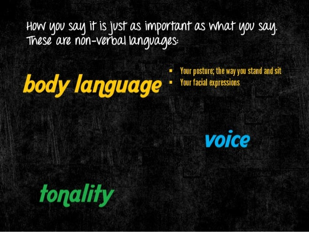 HOW gOll sag iT iS jllST as important as what gOll  These are non-verbal languages:   I Your posture;  the way you stand a...